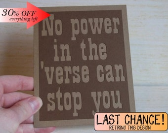 No power in the 'verse can stop you- Firefly/Serenity Inspired -Brown coat brown Card with Kraft brown lettering -Blank Card