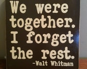 We were together. I forget the rest. Walt Whitman Quote Romantic Anniversary Valentines Day Plaque Wooden Sign Fixer Upper You Pick Color