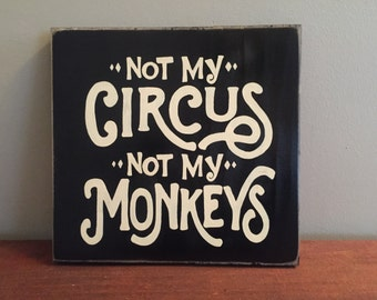 Not My Circus Not My Monkeys Sign Art Plaque Wall Decor Wooden You Pick Color Eclectic Old Polish Proverb Vintage Style