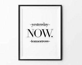 Now Poster, typography, wall decor, mottos, print art, inspiration, motivational, home decor, yesterday, tomorrow