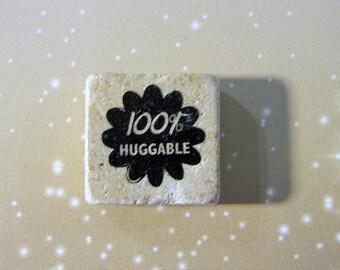100% Huggable..sayings..cute..phrase..gratitude...natural stone square magnet 1 1/4 x 1 1/4.. gift favors