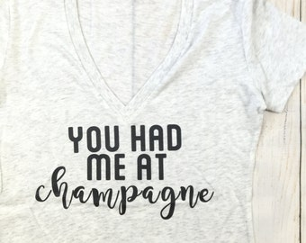 You had me at Champagne / Womens S- 2XL / Funny Shirt, Bachlorette Party