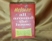 Heloise's All Around the House by Heloise - 1965 - midcentury - hardcover with original dust jacket / cover USA How To Book