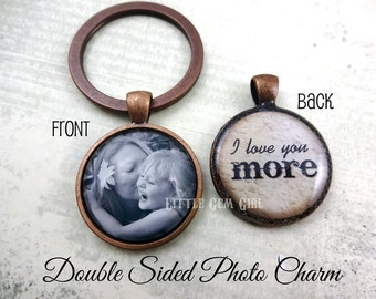 I Love You More Key Chain - Double Sided Custom Photo Charm - Personalized Mother Daughter Jewelry - Anniversary Gift - Picture Keychain