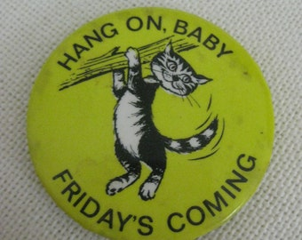 Vintage Hang on Baby, Friday's Coming Button