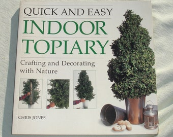 Quick and Easy Indoor Topiary: Crafting and Decorating with Nature