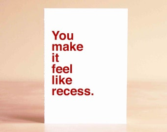 Funny Valentine Card - Anniversary Card - Funny Card - You make it feel like recess.