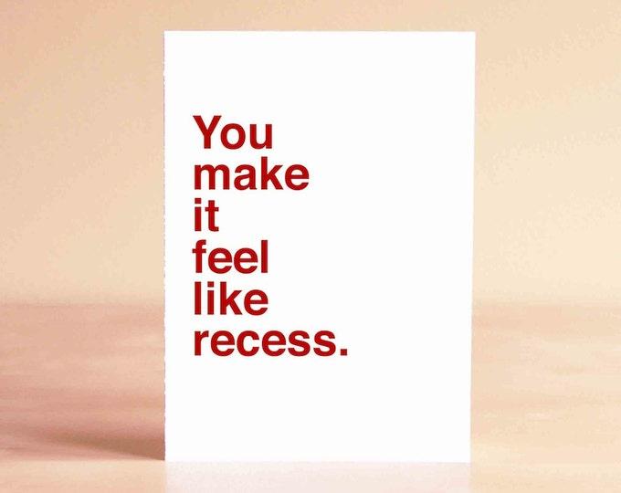 Funny Valentine Card - Girlfriend Valentine Card - Boyfriend Valentine Card - You make it feel like recess.