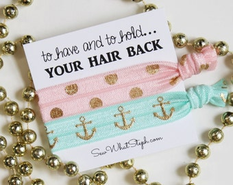 Bachelorette Party Favors / To Have and To Hold Your Hair Back Hair Ties / Wedding Favor / Bridesmaid Hair Ties / Bridal Shower Hair Bands