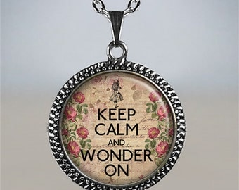 Keep Calm and Wonder On necklace, Alice in Wonderland necklace, Alice pendant, Wonderland pendant, Keep Calm pendant