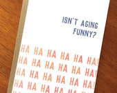 Funny Birthday Card; Isn't Aging Funny? Ha ha ha ha! Sarcastic Birthday Card; Smart Ass 40th; 50th; 60th birthday; Sarcastic Getting Older