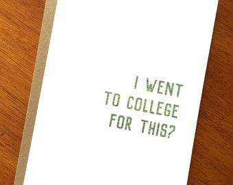Funny Text Card; I Went To College For This? Unique sarcastic funny card; sardonic and witty