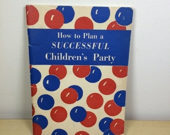 Vintage How To Plan A Successful Children's Party Book - 1947