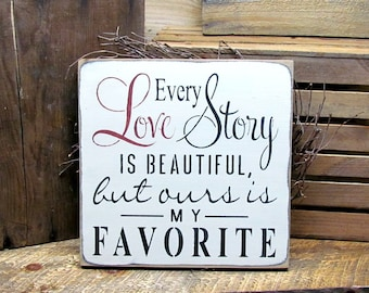 Rustic Wedding Sign, Valentines Day,  Wedding Anniversary Gift ~ Every Love Story Is Beautiful But Ours is My Favorite, Wood Sign Saying