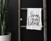 Home Sweet Home Tea Towel - Calligraphy Kitchen Decor - Hand Lettering Tea Towel - Kitchen Decor - Gift for Mom, Sister - FREE SHIPPING