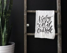 Baby It's Cold Outside Tea Towel - Christmas Holiday Winter Calligraphy Kitchen Decor - Hand Lettering Tea Towel, Gift for Mom FREE SHIPPING