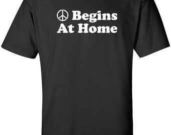 Peace Begins at Home cool political T-shirt
