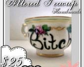 "Mini Tea Cup ""Bitch"""
