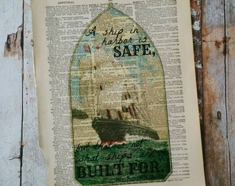 A Ship In Harbor Is Safe But That Is Not What Ships Are Built For Dictionary Art Print / Ship Print / Book Print / Upcycled / Quote Print
