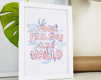 Your Feelings Are Valid Inspirational Print | Hand Lettered Hand Drawn Type Quote Encouraging Affirmations Workspace Print Office Print