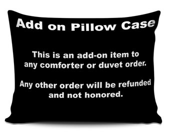 Add on Pillow Case to be added to a Comforter or Duvet Set already ordered -  Must be Shipped together