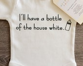 I'll Have A Bottle Of The House White Baby, Boy, Girl, Infant, Toddler, Newborn, Organic, Bodysuit, Outfit, One Piece, Clothes, Tee, Layette
