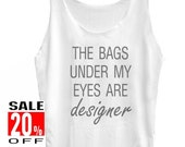 The Bags Under My Eyes Are Designer tank top women tank tops workout tank tops singlet sleeveless size S M L