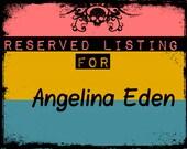 Reserved Listing ANGELINA EDEN