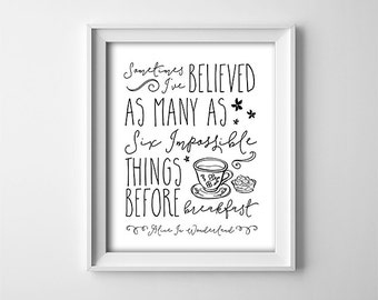 Black and White Nursery Art Print - Alice in Wonderland - Quote - Sometimes I've believed as many as six impossible things - SKU:133