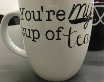 "coffee/tea mug: ""You're my cup of tea"""
