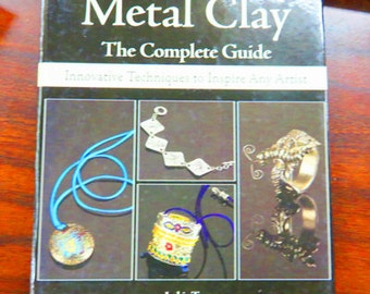 Metal Clay -  The Compete Guide -  Innovative Techniques To Inspire Any Artist by Jackie Truty