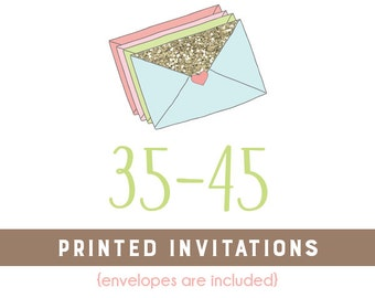 35-45 Professionally Printed 4x6 or 5x7 Invitations * Envelopes Included * Option available for printed matching address labels