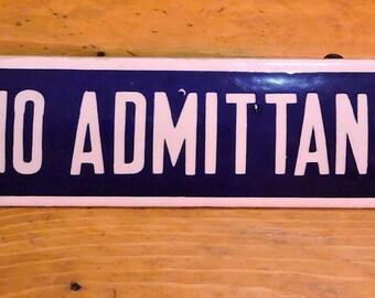 "ANTIQUE PORCELAIN SIGN ""No Admittance"""