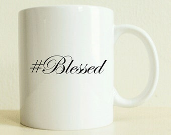 Custom Hashtag Gift Mug #Blessed | Hashtag Blessed Gift Mug | Gifts For Her |  Women's Gift | Good Vibes Only | Best Friend Gift