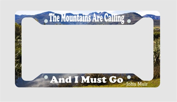 Aluminum License Plate Frame >> The Mountains Are Calling And I Must Go John Muir License