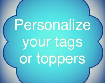 Personalize your TAGS or TOPPERS