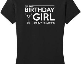 I'm The Birthday Girl So Buy Me a Drink Junior's T-Shirt DT6001 - BD-643