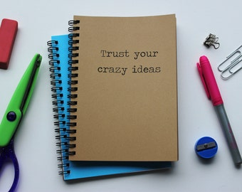 Trust your crazy ideas - 5 x 7 journal