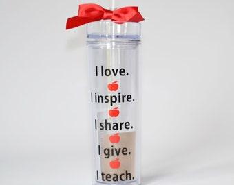 Teacher Gift - Skinny Tumbler i teach i love i inspire i give i share - Personalized for Free