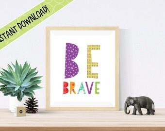 "BE BRAVE PRINT Nursery Decor Wall Art / 8""x10"" Instant Printable Download / Inspirational Nursery Print Girl / Boy & Girl Bedroom / Wall Art"