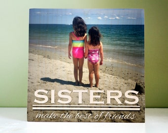 GIFT for SISTER: Sisters Make Best of Friends, 7x7 Photo Block, Birthday Gift, Personalized Photo Gift, Best Friend Gift, Photo on Wood, BFF