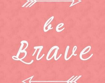 Be Brave Inspirational Print Digital Download