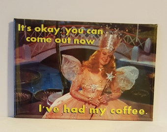 "You Can Come Out Now I've Had My Coffee 2"" x 3"" Fridge Magnet Glinda Wizard of Oz"