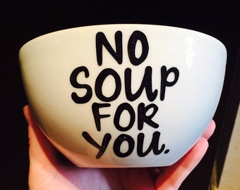no soup for you bowl- Funny soup bowl- love- valentines day- Office Humor- Morning Laughs