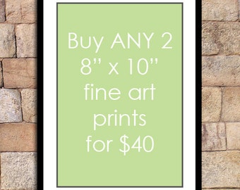 Any 2 - 8x10 prints for this special discounted price - fine art print deal giclee print
