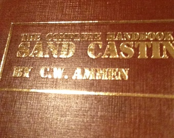 The Complete Guide to Sand Casting: First Edition 1979