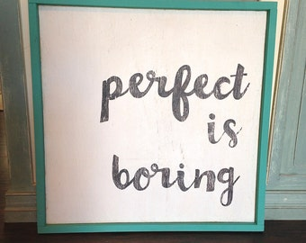 Hand Painted 'Perfect is Boring' Sign