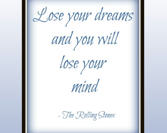 Lose your dreams and you will lose your mind - The Rolling Stones - Lyric Print - Ruby Tuesday - Keep dreaming - home decor - wall art