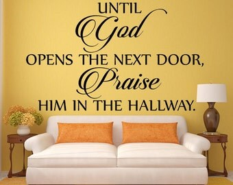 Until God Opens The Next Door, Praise Him In The Hallway Vinyl Wall Decal, Inspirational Wall Quote, Vinyl Wall Art