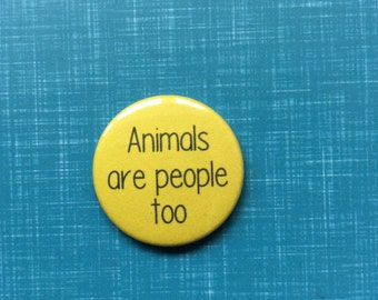 Animals are people too animal cruelty pinback button badge or magnet